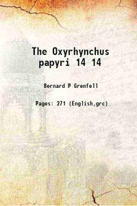The Oxyrhynchus papyri Volume 14 1898 [Hardcover]