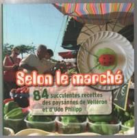 Selon le marché 84 succulentes recettes des paysannes de Velleron et d'Udo Philipp