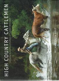 High Country Cattlemen: Celebrating The Families And Traditions Of Australia's Alpine Region