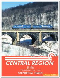 Conrail Central Region In Color Vol. 1: 1976-1980