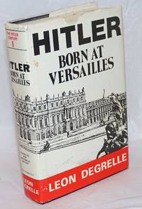 Hitler born at Versailles.  Volume I of the Hitler Century
