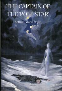 THE CAPTAIN OF THE 'POLE-STAR': WEIRD AND IMAGINATIVE FICTION. Edited, with an...