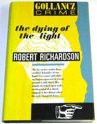The Dying of the Light by  Robert Richardson - Signed First Edition - 1990 - from Squid Ink Books (SKU: Biblio3169)