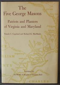 THE FIVE GEORGE MASONS: PATRIOTS AND PLANTERS OF VIRGINIA AND MARYLAND