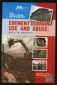 Eminent Domain Use and Abuse: Kelo in Context: ABA Section of State and Government Law