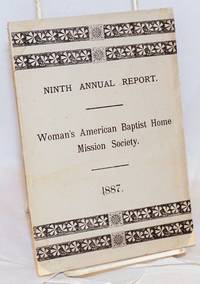 image of Ninth annual report of the Woman's American Baptist home mission society, with the report of the annual meeting held in The first baptist church, Providence, R. I., May 4, 1887