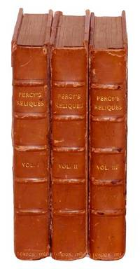 Reliques of Ancient English Poetry : Consisting of Old Heroic Ballads, Songs, and Other Pieces of Our Earlier Poets, (Chiefly of the Lyric Kind.) Together with Some Few of Later Date