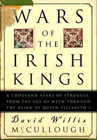 Wars of the Irish Kings : A Thousand Years of Struggle  from the Age of Myth Through the Reign of Queen Elizabeth I