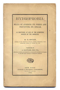 HYDROPHOBIA: MEANS OF AVOIDING ITS PERILS AND PREVENTING ITS SPREAD, AS DISCUSSED AT ONE OF THE...