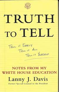 image of Truth To Tell Tell it Early, Tell it All, Tell it Yourself: Notes from My  White House Education