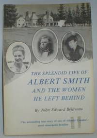 The Splendid Life of Albert Smith and the Women He Left Behind