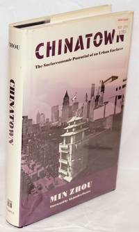 Chinatown; the socioeconomic potential of an urban enclave, foreword by Alejandro Portes