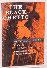 The Black ghetto; preface by Rev. Albert B. Cleage, Jr., introduction by James Shabazz