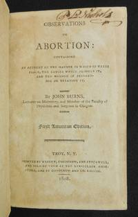 Observations on Abortion; Containing an Account of the Manner in Which It Takes Place, the Causes...