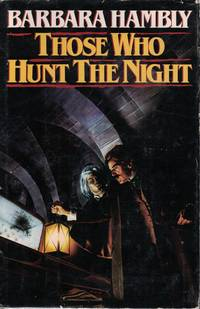 Those Who Hunt The Night by  Barbara Hambly - Hardcover - Book Club Edition - 1988 - from Ye Old Bookworm (SKU: 6606)