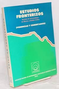 Estudios fronterizos reunion de Universidades de Mexico y Estados Unidos (ponencias y comentarios)