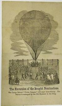 """THE EXCURSION OF THE BOUGHT NOMINATIONS. THE LARGE BALOON """"UNION LEAGUE,"""" WILL START IMMEDIATELY. THE BALOON IS MANAGED BY THE OLD HUNKERS IN THE RING"""