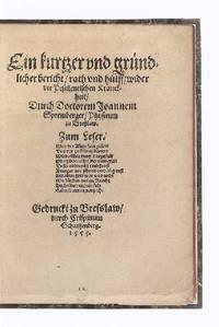 Ein kurtzer und gründlicher Bericht, Rath und Hülff, wider die pestilentischen Kranckheit..
