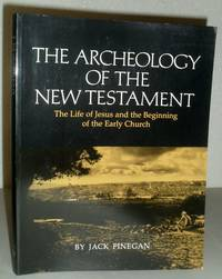 The Archaeology of the New Testament   the Life of Jesus and the Beginning of the Early Church