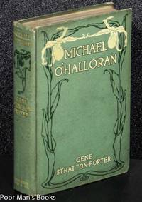 MICHAEL O'HALLORAN by  Gene Stratton-Porter - First Edition - 1915 - from poor mans books and Biblio.com