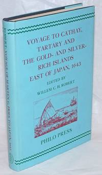 Voyage to Cathay, Tartary and the Gold- and Silver-Rich Islands East of Japan, 1643. The Journal of Cornelis Jansz.Coen Relating to the Voyage of Marten Gerritsz.Fries to the North and East of Japan. Original Dutch Text and English Translation, Edited, with an Introduction, Other Relevant Material and Documents, Notes, a Bibliography and a Geographical Index
