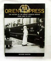 The Orient Express.  The History of the Orient Express Service from 1883 to 1977 by Burton, Anthony - 2008