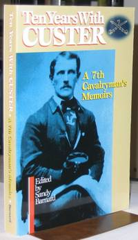 Ten Years With Custer:  A 7th Cavalryman's Memoirs   -(SIGNED)-