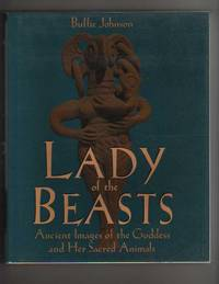 LADY of the BEASTS.  Ancient Images of the Goddess and Her Sacred Animals