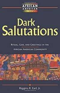 Dark Salutations: Ritual, God, and Greetings in the African American Community (African American...