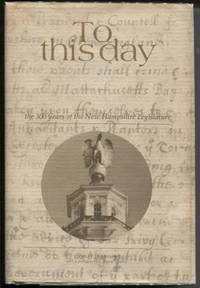 To This Day: the 300 Years of the New Hampshire Legislature
