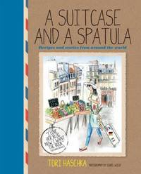 A Suitcase and a Spatula : Recipes and Stories from Around the World