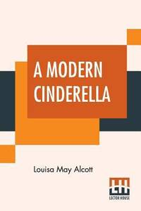 image of A Modern Cinderella: Or The Little Old Shoe And Other Stories