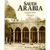 Saudi Arabia: Caught in Time 1861 - 1939