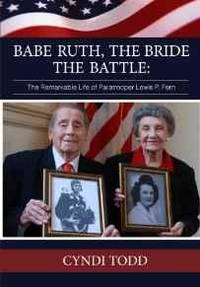 BABE RUTH,THE BRIDE,THE BATTLE: THE REMARKABLE LIFE OF PARATROOPER LEWIS P. FERN