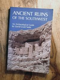 ANCIENT RUINS OF THE SOUTHWEST : An Archaeological Guide
