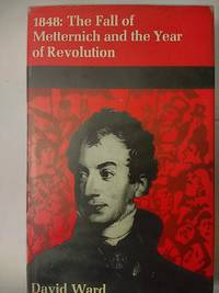 1848: the Fall Of Metternich And The Year Of Revolution