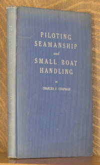 PILOTING, SEAMANSHIP AND SMALL BOAT HANDLING by Charles F. Chapman - Hardcover - 1944 - from Andre Strong Bookseller (SKU: 22265)