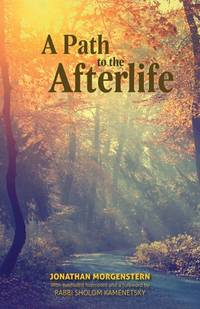 A Path to the Afterlife - Based on the Teachings of RABBI SHOLOM KAMENETSKY
