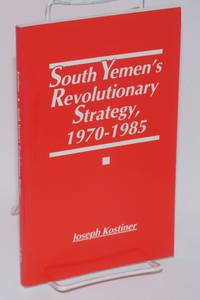 image of South Yemen's revolutionary strategy, 1970-1985; from insurgency to bloc politics