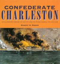 Confederate Charleston: Illustrated History of the City and the People During the Civil War