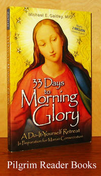 33 Days to Morning Glory: A Do-It-Yourself Retreat in Preparation  for Marian Consecration.