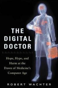 The Digital Doctor: Hope, Hype, and Harm at the Dawn of Medicine's Computer Age by Robert Wachter - Hardcover - 2015 - from ThriftBooks and Biblio.com