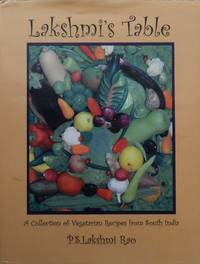 Lakshmi's Table : A Collection of Vegetarian Recipes from South India