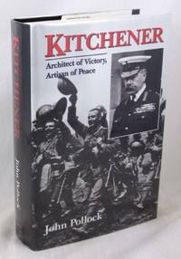 Kitchener: Architect of Victory, Artisan of Peace