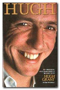 Hugh The Unofficial and Unauthorised Biography of Hugh Grant