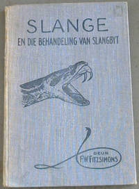 Slange en die Behandeling van Slangbyt by  V F M  F W ; Fitzsimons - First Edition - 1929 - from Chapter 1 Books and Biblio.com