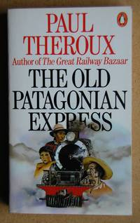The Old Patagonian Express: By Train Through the Americas.