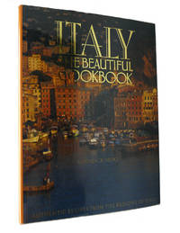 ITALY, THE BEAUTIFUL COOKBOOK Authentic Recipes from the Regions of Italy