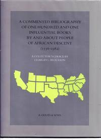 A COMMENTED BIBLIOGRAPHY OF ONE HUNDRED AND ONE INFLUENTIAL BOOKS BY AND ABOUT PEOPLE OF AFRICAN DESCENT (1556 - 1982). A Collector's Choice by Charles L. Blockson