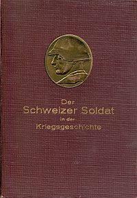 Der Schweizer Soldat in der Kriegsgeschichte.